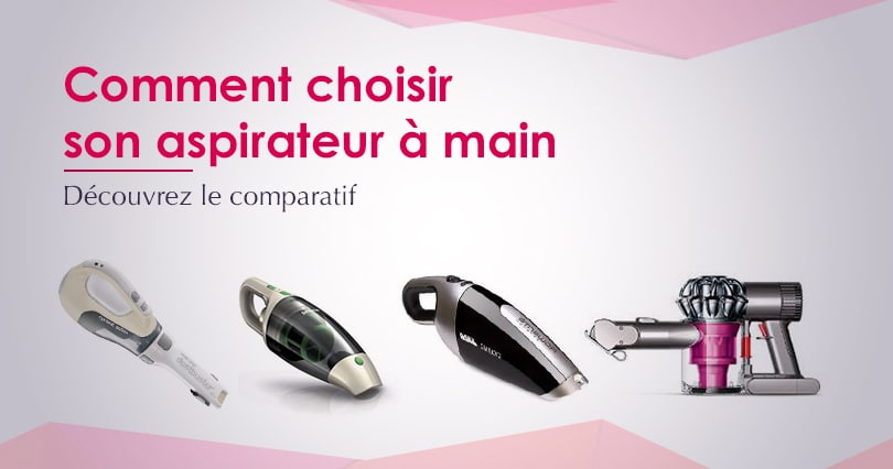 aspirateur main comparatif